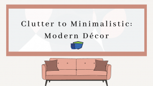 Clutter to Minimalistic Modern Décor