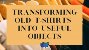 Transforming Old T-Shirts Into Useful Objects blog